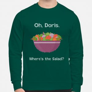 Oh Doris Where's The Salad unisex sweatshirt