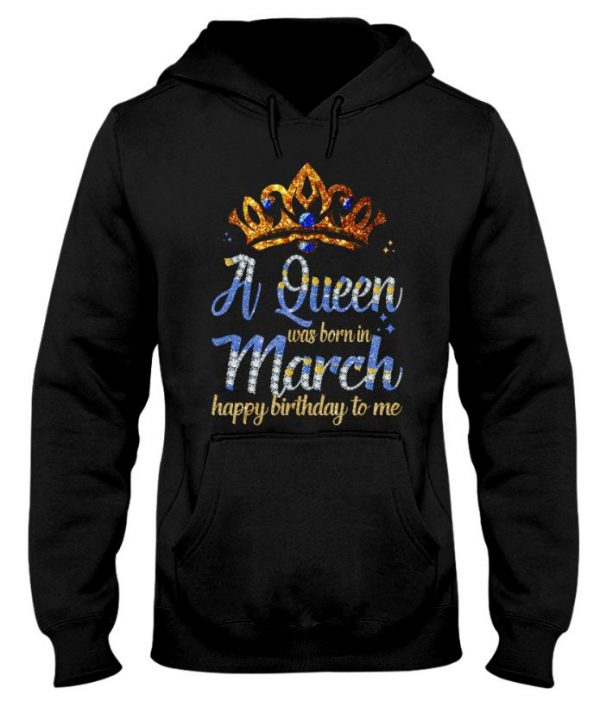 A queen was born in march happy birthday to me hoodie