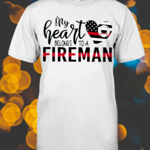 American Flag My Heart Belongs To A Fireman shirt