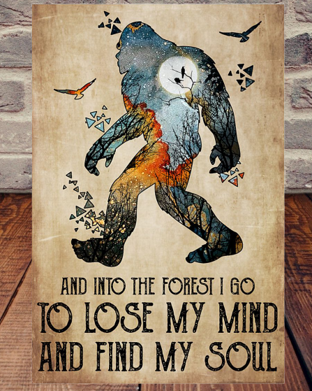 Bigfoot And Into the Forest I Go To Lose My Mind And Find My Soul poster