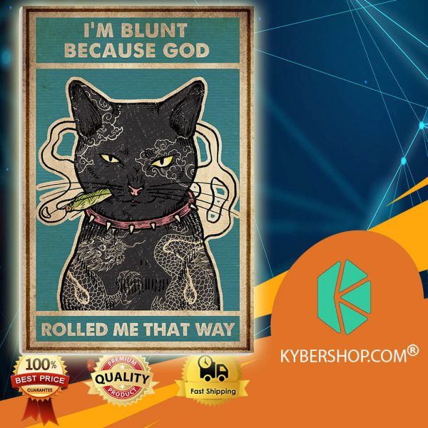 Cat I'm Blunt Because God Rolled Me That Way poster