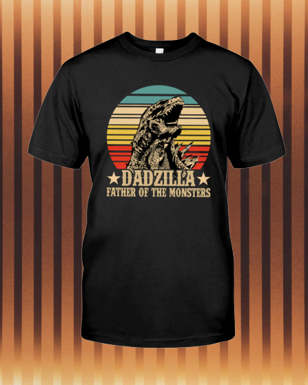 DADZILLA FATHER OF THE MONSTER shirt