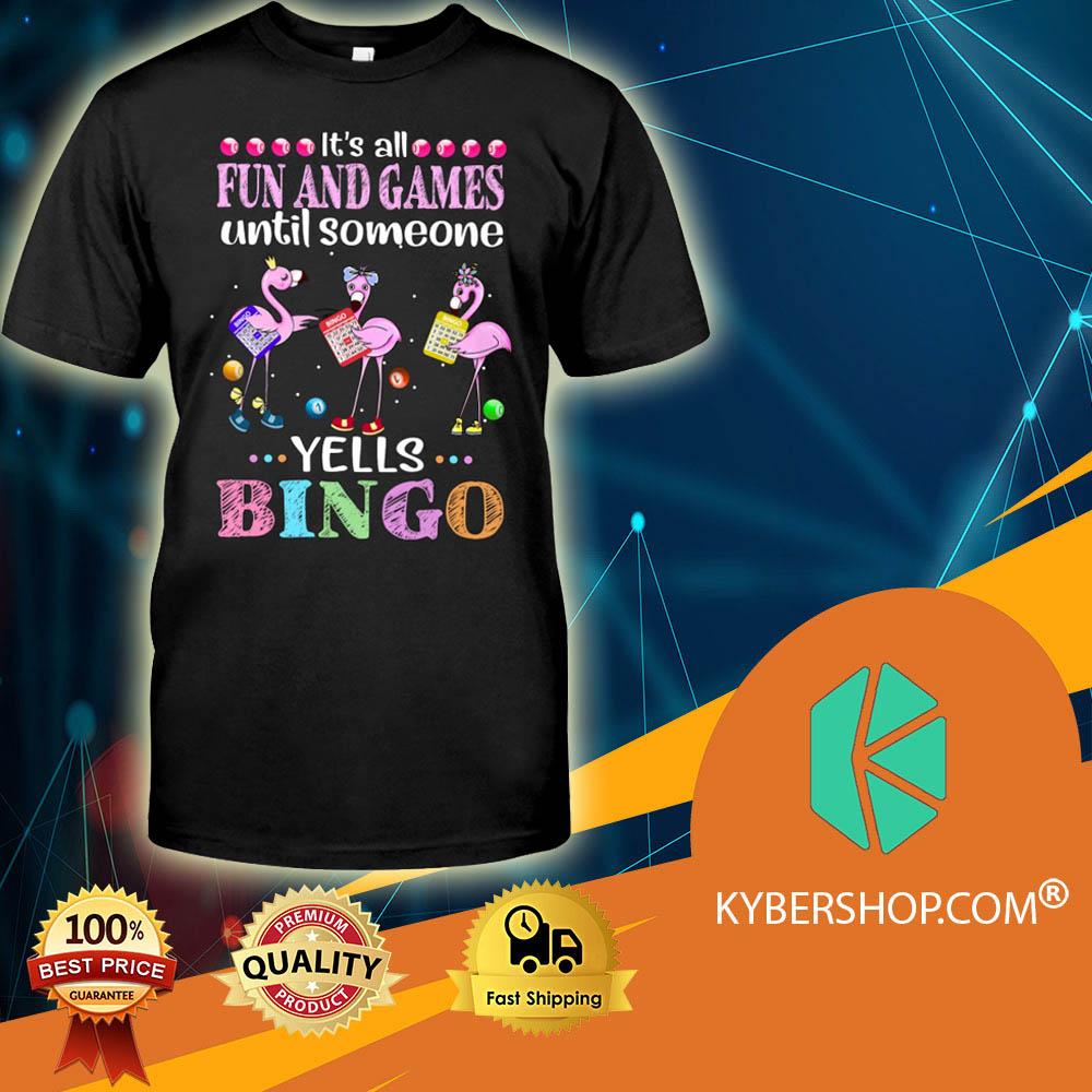 Flamingo It's All Fun And Games Until Someone Yells Bingo shirt
