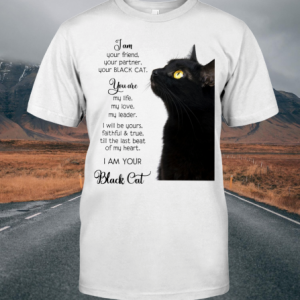 I Am Your Friend Your Partner Your Black Cat shirt