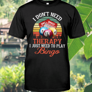 I Don't Need Therapy I Just Need To Play Bingo shirt