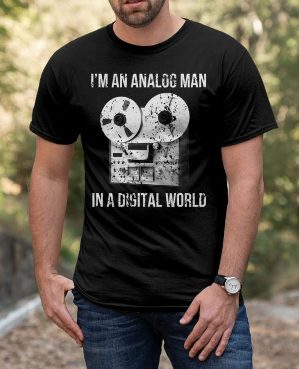 I'm An Analog Man In Digital World shirt