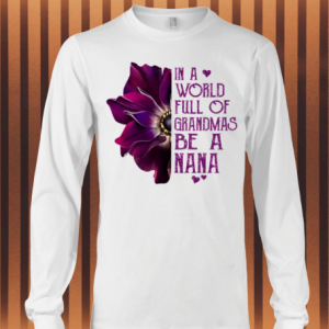 In A World Full Of Grandmas Be A Nana long sleeve tee
