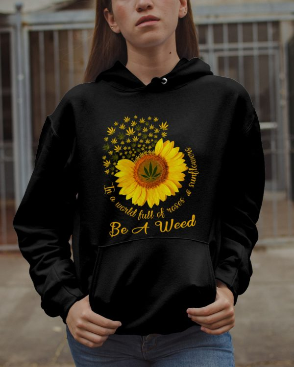 In A World Full Of Rose And Sunflower Be A Weed hoodie