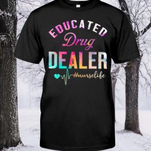 Nurse Educated Drug Dealer shirt