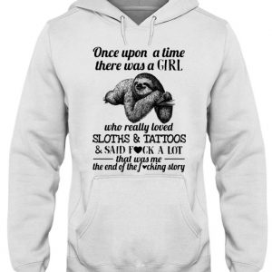 Once upon a time there was a Girl Sloths Tattoos hoodie