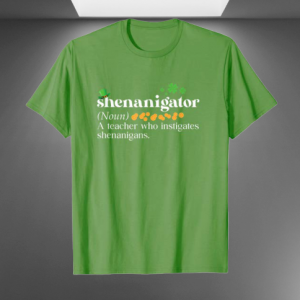 Shenanigator Definition Noun A Teacher Who Instigates shirt