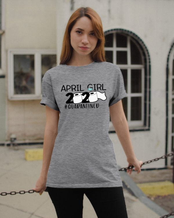Toilet Paper April Girl 2020 Quarantined shirt