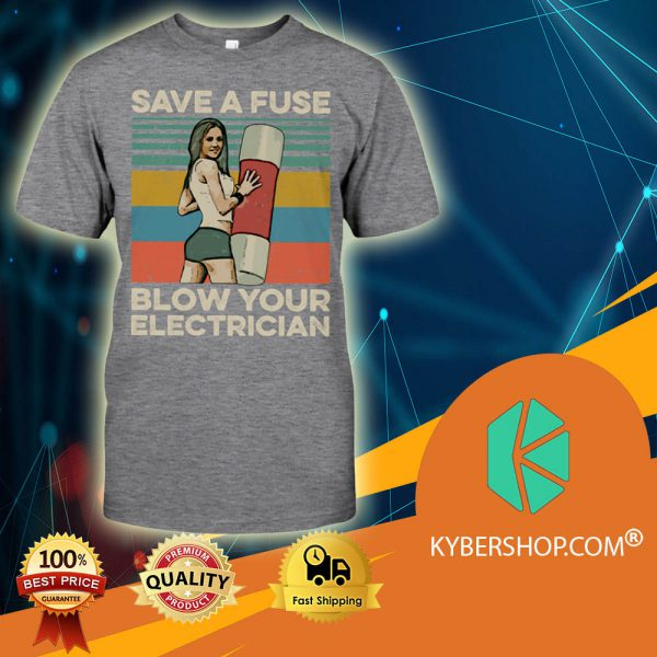 Vintage Save A Fuse Blow Your Electrician shirt