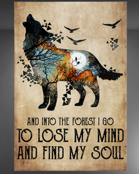 Wolf And Into The Forest I Go To Lose My Mind And Find My Soul poster