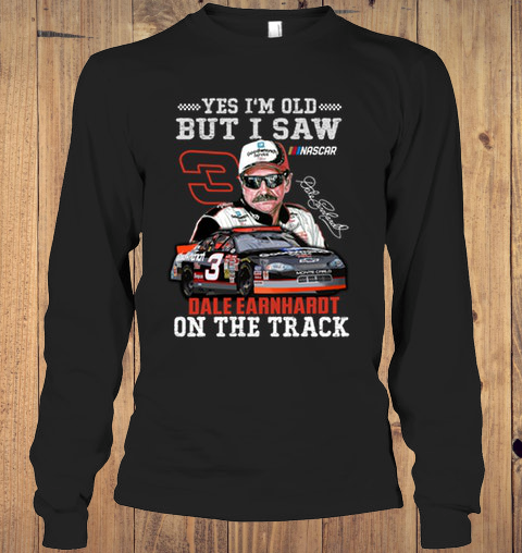 Yes I'm Old But I Saw Dale Earnhardt On The Track long sleeve tee