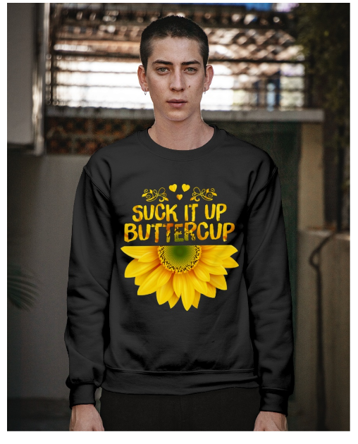 Sunflower suck it up buttepcup sweatshirt