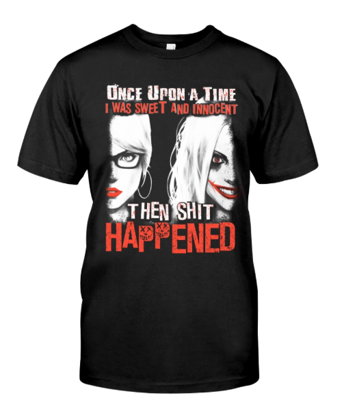 Once upon a time i was sweet and innocent then shit happened shirt