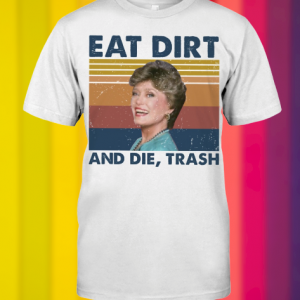 Eat dirt and die trask shirt
