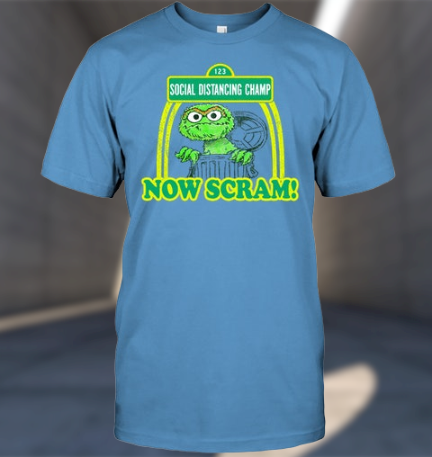 Grouch social distancing champ now scarm shirt