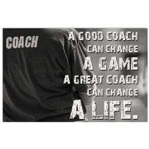 A good coach can change a game a great coach can change a life poster