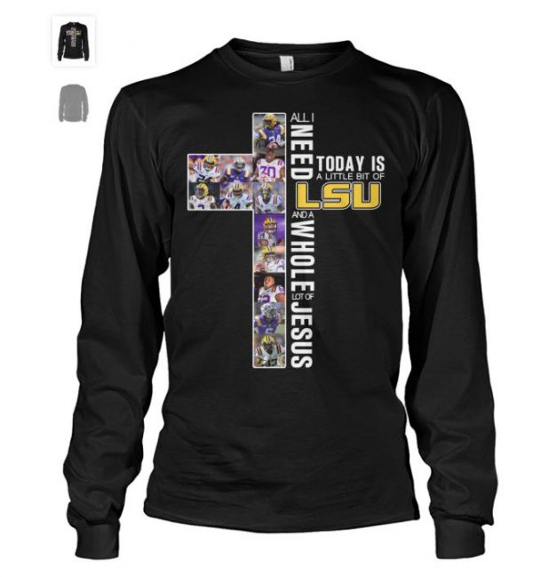 All I Need Today Is A Little Bit Of LSU tiger And Whole Lot Of Jesus Shirt