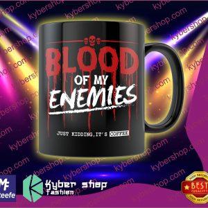 Blood of my enemies just kidding its coffee mug