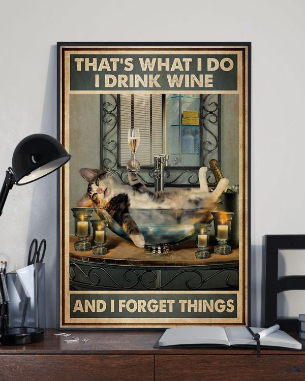Cat that's what I do I drink wine and I forget things poster