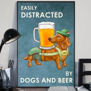 Easily distracted by dogs and beer poster