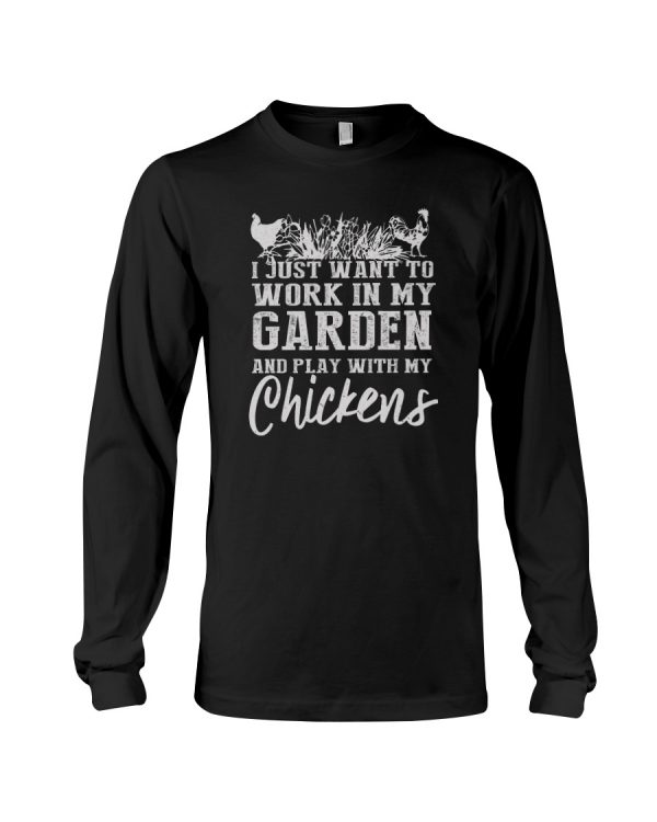 I Just Want To Work In My Garden And Play With My Chickens Shirt