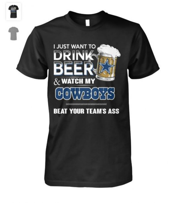 I just want to drink beer and pet my dog And What My Dallas Cowboys beat your team Ass Shirt