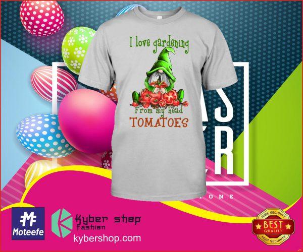 I love gardening from my head tomatoes shirt