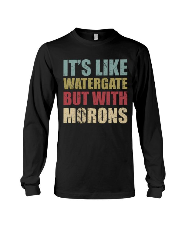 It's like watergate but with morons long shirt