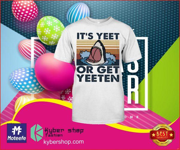 Its yeet shark or get yeeten shirt