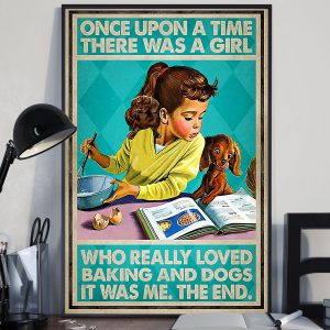 Once upon a time there was a girl who really loved baking and dogs poster