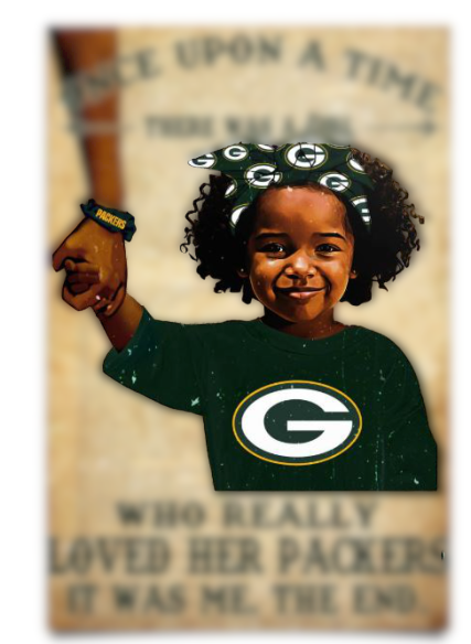 Once upon a time there was a girl who really loved her Green Bay Packers