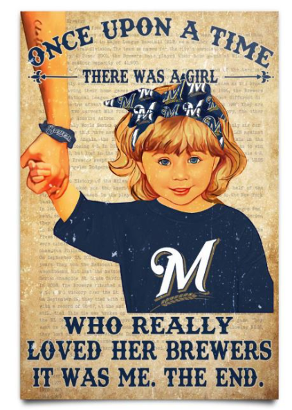 Once upon a time there was a girl who really loved her Milwaukee Brewers