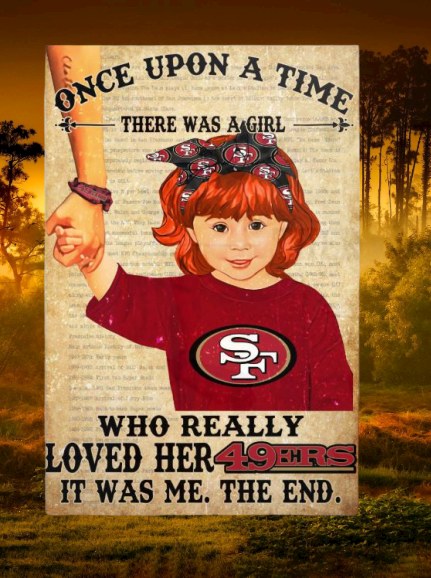 Once upon a time there was a girl who really loved her San Francisco 49ers poster
