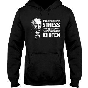 Der Hauptgrund für Stress ist der tägliche Kontakt mit Idioten Shirt