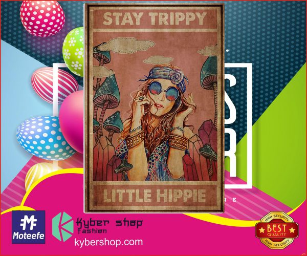 Stay trippy little hippie poster