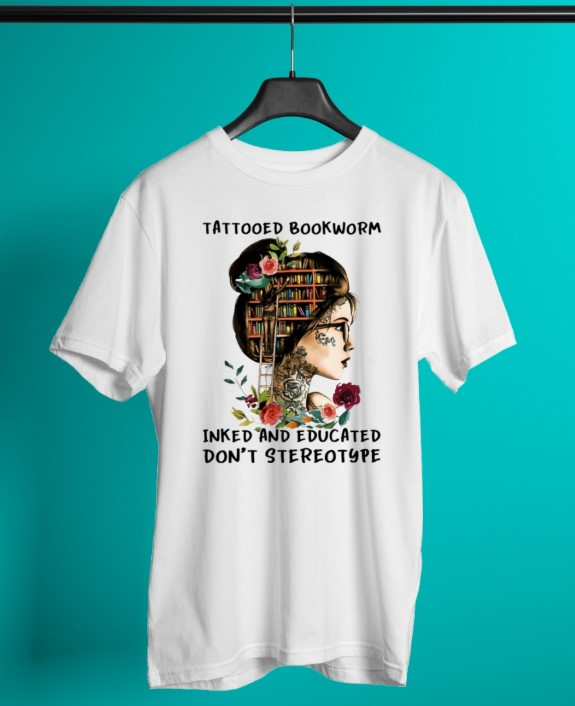 Tattooed bookworm inked and educated dont stereotype shirt