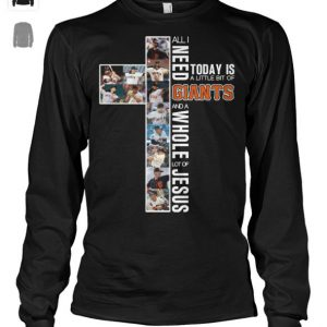 Today is a little bit of San Francisco Giants all is need and a whole lot of jesus shirt