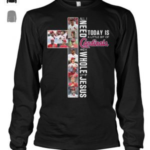 Today is a little bit of St. Louis cardinals all is need and a whole lot of jesus shirt