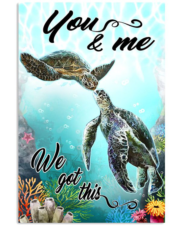 Turtle You and me we got this poster