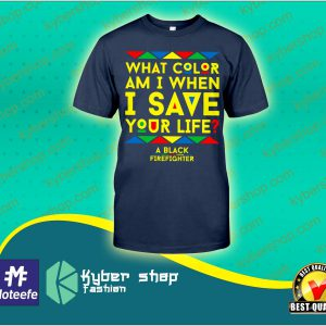 What color am I when i save your life a black firefighter shirt