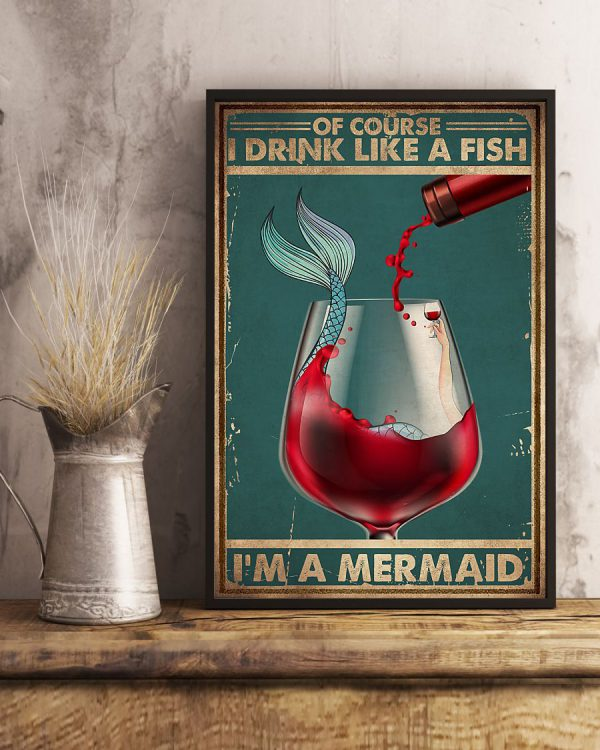 Wine I drink like a fish I'm A Mermaid Poster