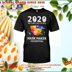the year I got to be a mask maker essential shirt