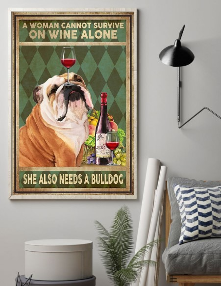 A woman cannot survive on wine alone she also needs a bulldog poster