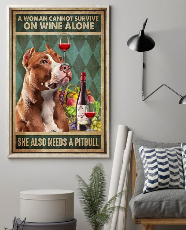 A woman cannot survive on wine alone she also needs a pitbull poster