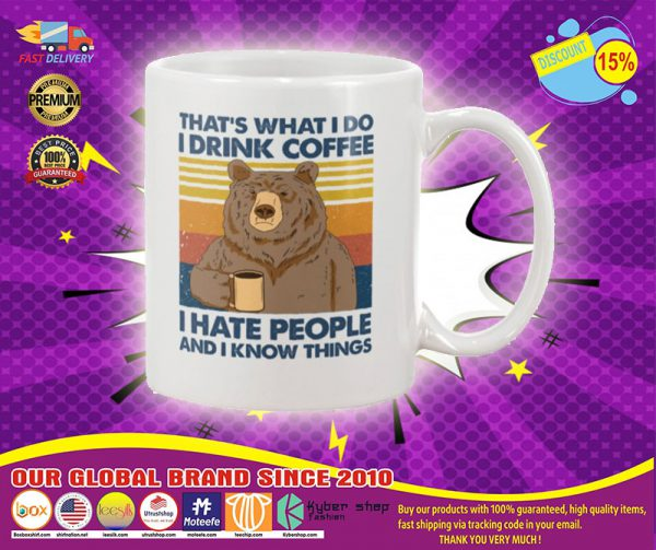 Bear that what I do I drink coffee I hate people I know things mug