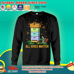 Bee All hives matter sweatshirts